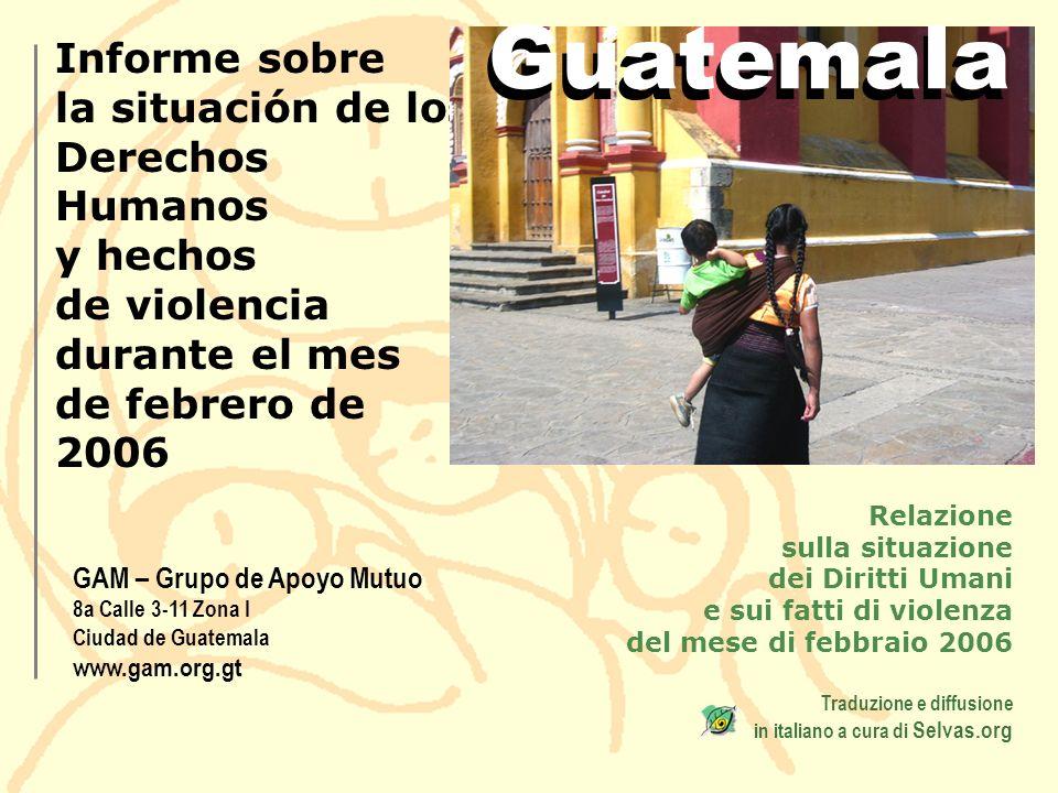 Informe sobre la situación de los Derechos Humanos y hechos de violencia durante el mes de febrero de 2006 GAM – Grupo de Apoyo Mutuo 8a Calle 3-11 Zo