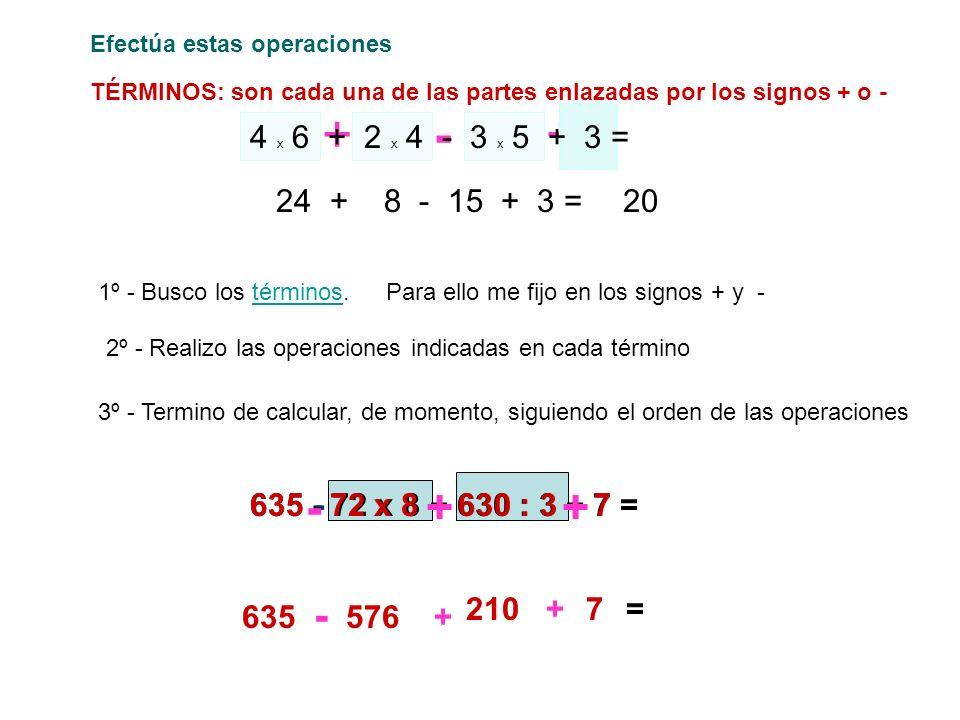 1º - Busco los términos.términos Efectúa estas operaciones +-+ 2º - Realizo las operaciones indicadas en cada término 24 + 8 - 15 + 3 = 3º - Termino d