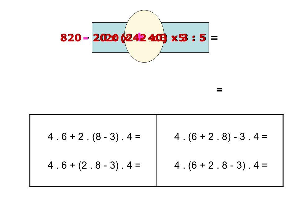 820 - 20 x (2 + 40) x 3 : 5 = 820 - 20 x (2 + 40) x 3 : 5 + 20 x 42 x 3 : 5 = 4. 6 + 2. (8 - 3). 4 = 4. 6 + (2. 8 - 3). 4 = 4. (6 + 2. 8) - 3. 4 = 4.