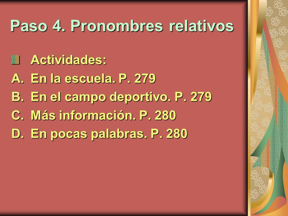 Paso 4. Pronombres relativos Actividades: A.En la escuela. P. 279 B.En el campo deportivo. P. 279 C.Más información. P. 280 D.En pocas palabras. P. 28