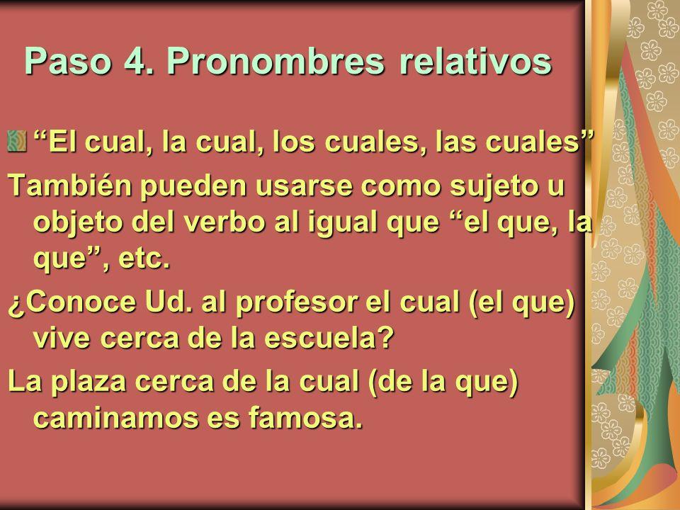 Paso 4. Pronombres relativos El cual, la cual, los cuales, las cuales También pueden usarse como sujeto u objeto del verbo al igual que el que, la que
