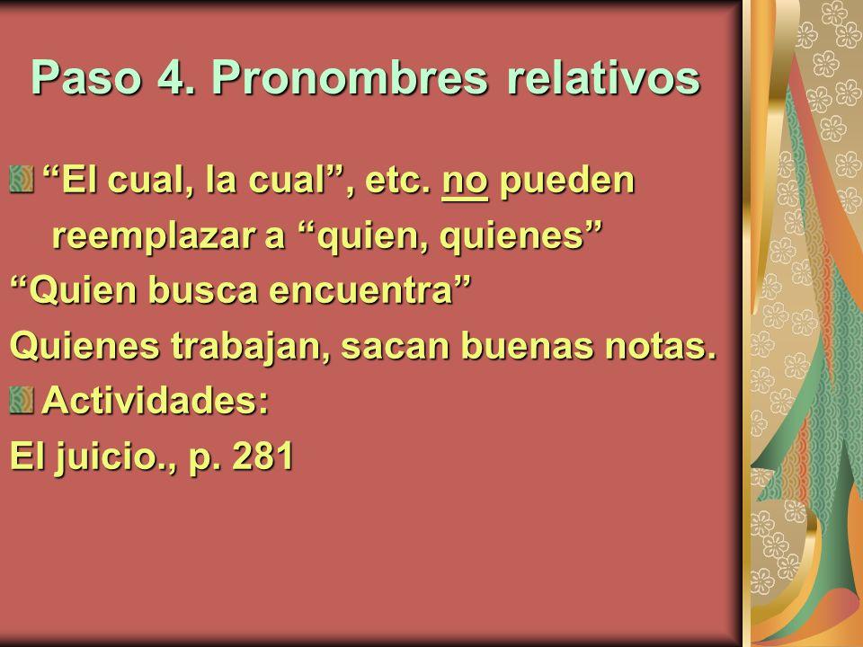 Paso 4. Pronombres relativos El cual, la cual, etc. no pueden reemplazar a quien, quienes reemplazar a quien, quienes Quien busca encuentra Quienes tr