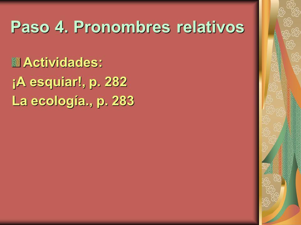 Paso 4. Pronombres relativos Actividades: ¡A esquiar!, p. 282 La ecología., p. 283