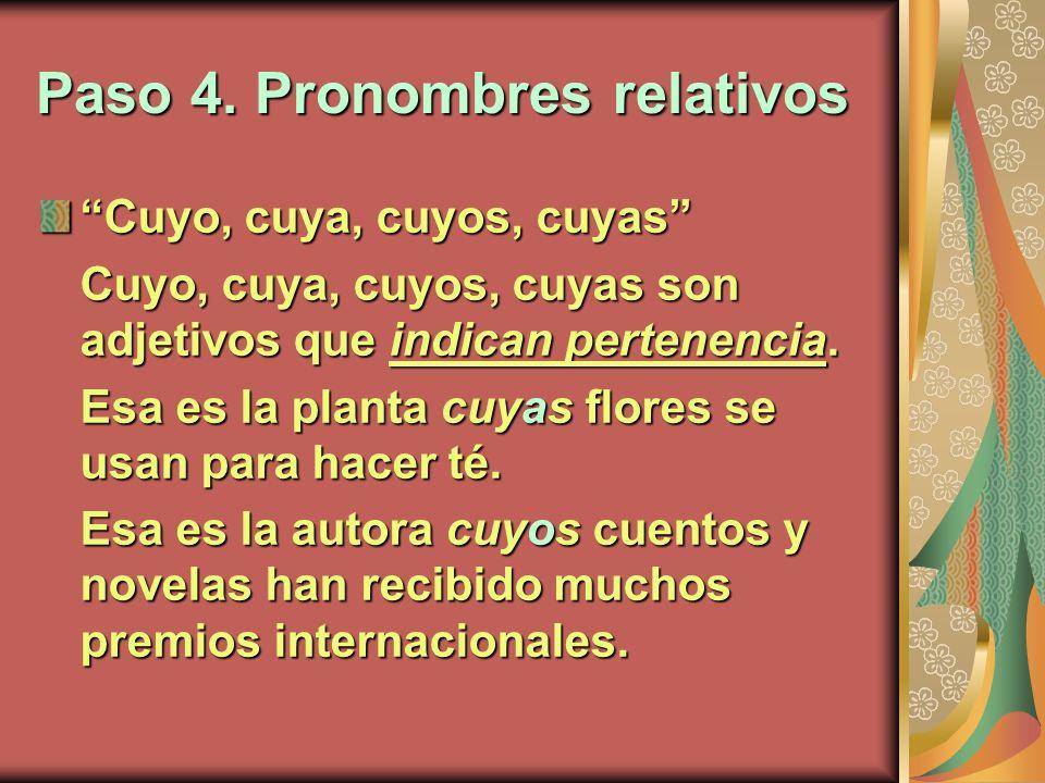 Paso 4. Pronombres relativos Cuyo, cuya, cuyos, cuyas Cuyo, cuya, cuyos, cuyas son adjetivos que indican pertenencia. Esa es la planta cuyas flores se
