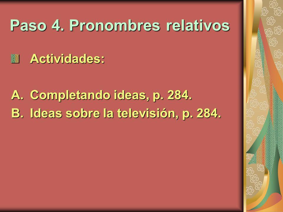 Paso 4. Pronombres relativos Actividades: A.Completando ideas, p. 284. B.Ideas sobre la televisión, p. 284.
