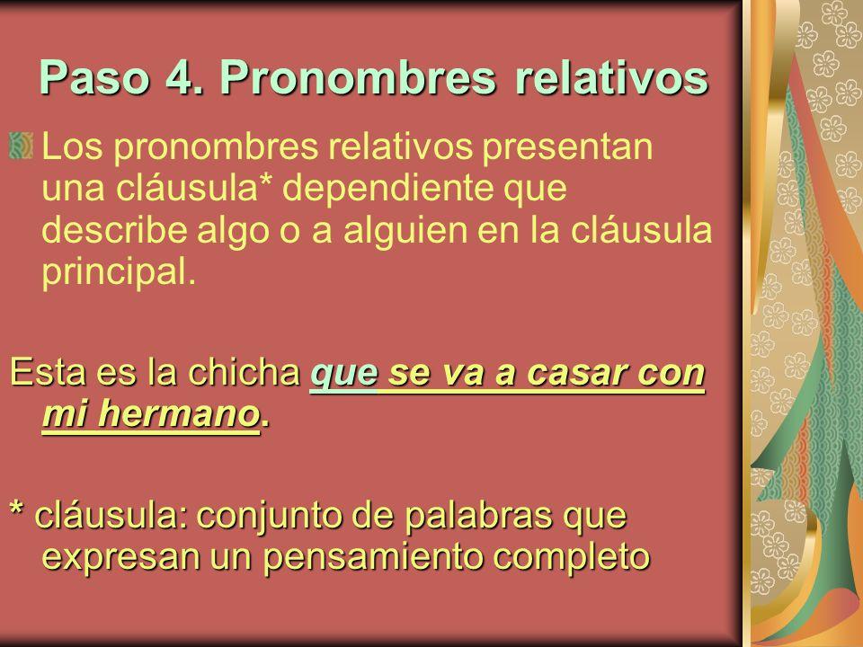 Paso 4. Pronombres relativos Los pronombres relativos presentan una cláusula* dependiente que describe algo o a alguien en la cláusula principal. Esta