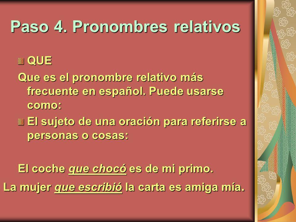 Paso 4. Pronombres relativos QUE Que es el pronombre relativo más frecuente en español. Puede usarse como: El sujeto de una oración para referirse a p