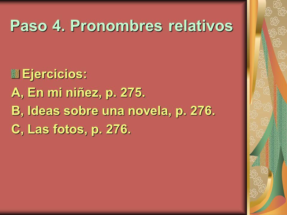 Paso 4. Pronombres relativos Ejercicios: A, En mi niñez, p. 275. B, Ideas sobre una novela, p. 276. C, Las fotos, p. 276.