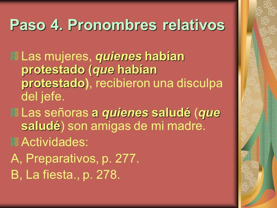 Paso 4. Pronombres relativos quienes habían protestado (que habían protestado Las mujeres, quienes habían protestado (que habían protestado), recibier