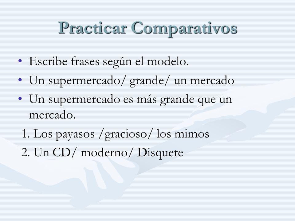 Practicar Comparativos Escribe frases según el modelo.Escribe frases según el modelo.
