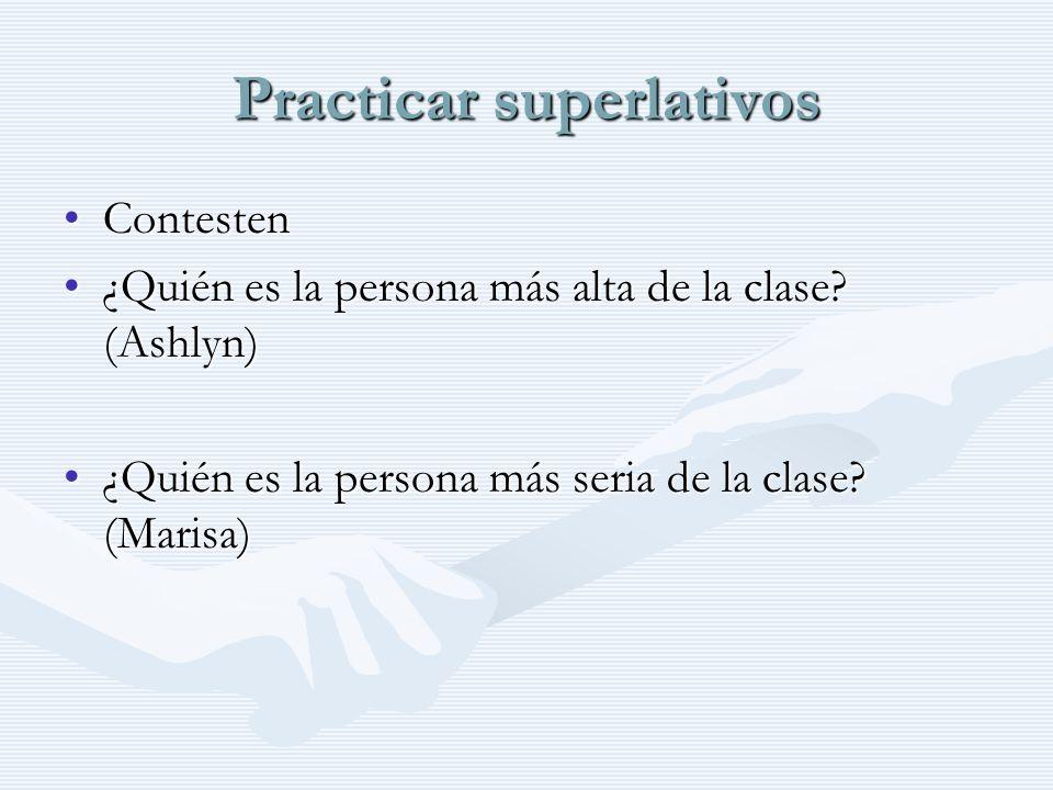 Practicar superlativos ContestenContesten ¿Quién es la persona más alta de la clase.