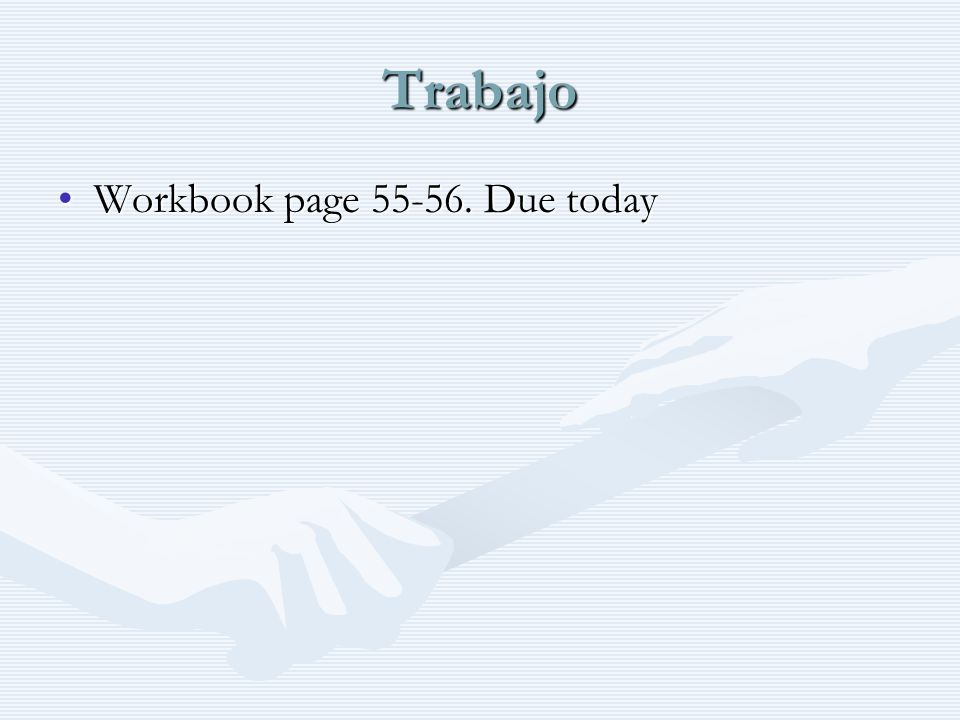 Trabajo Workbook page 55-56. Due todayWorkbook page 55-56. Due today