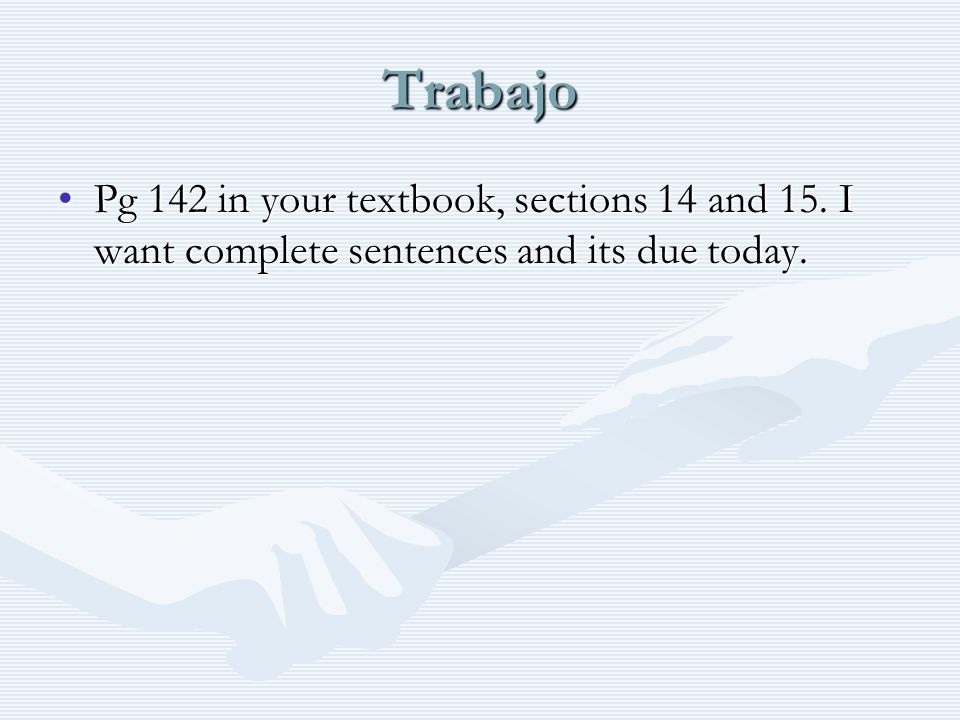 Trabajo Pg 142 in your textbook, sections 14 and 15.