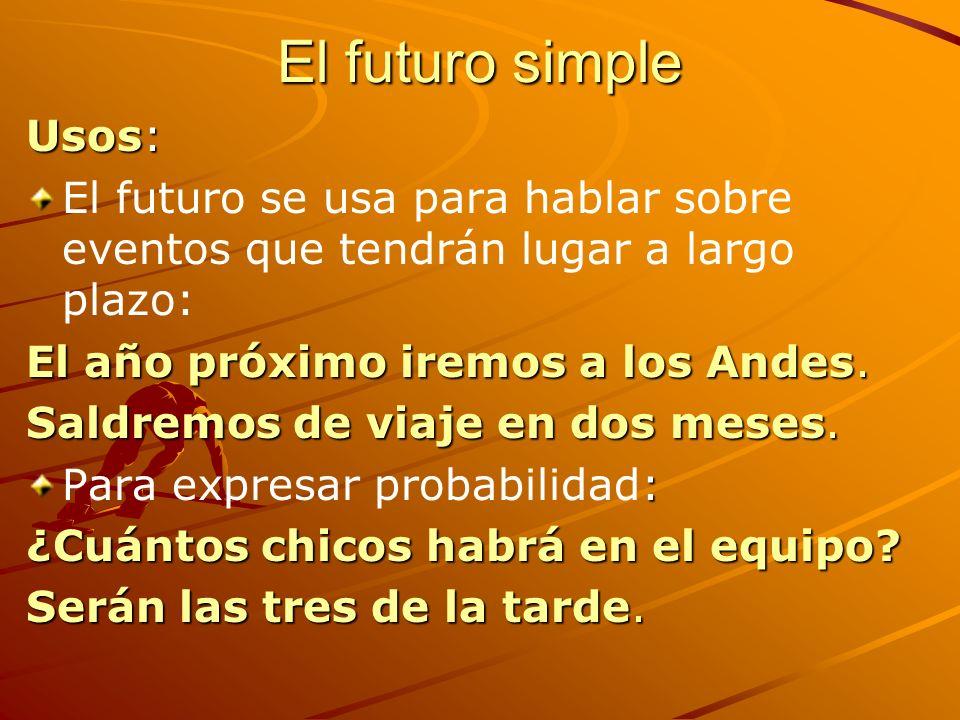 El futuro simple Usos: El futuro se usa para hablar sobre eventos que tendrán lugar a largo plazo: El año próximo iremos a los Andes. Saldremos de via