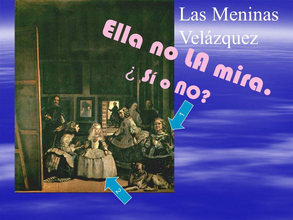 Las Meninas Velázquez 1 2 Ella no LA mira. ¿ Sí o NO?