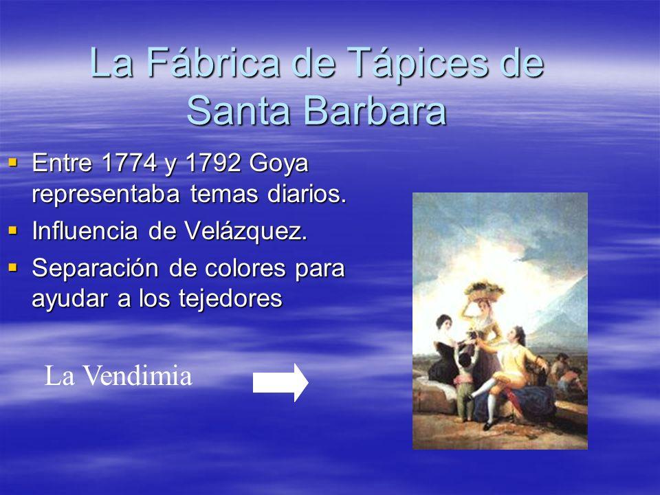 La Fábrica de Tápices de Santa Barbara Entre 1774 y 1792 Goya representaba temas diarios. Entre 1774 y 1792 Goya representaba temas diarios. Influenci