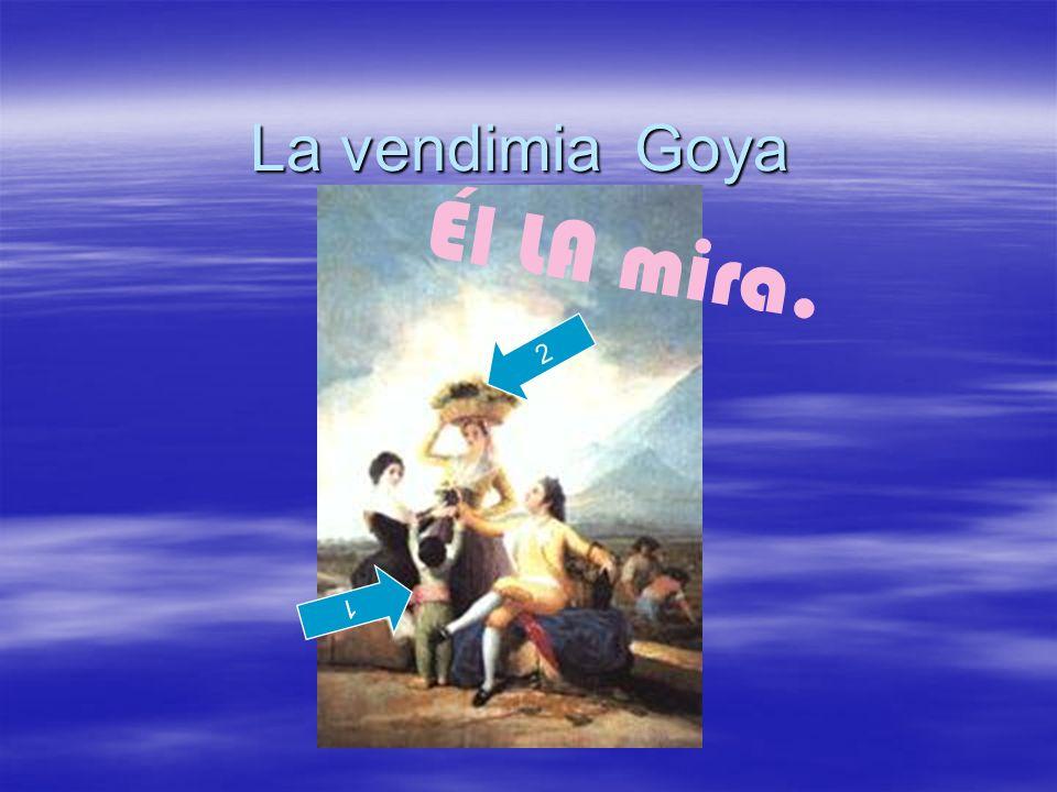 La vendimia Goya 2 1 Él LA mira.