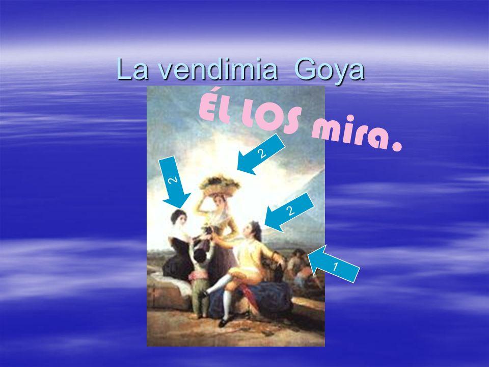 La vendimia Goya 2 ÉL LOS mira. 1 2 2