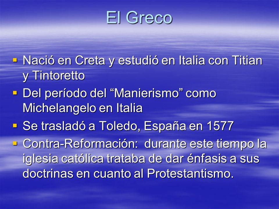 El Greco Nació en Creta y estudió en Italia con Titian y Tintoretto Nació en Creta y estudió en Italia con Titian y Tintoretto Del período del Manieri