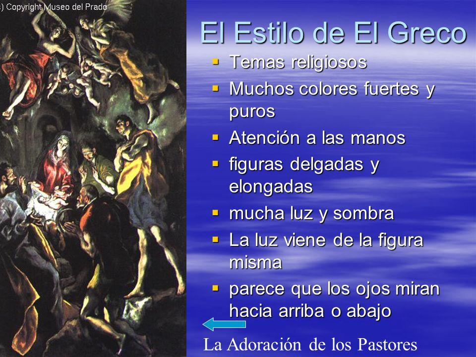 El Estilo de El Greco Temas religiosos Temas religiosos Muchos colores fuertes y puros Muchos colores fuertes y puros Atención a las manos Atención a