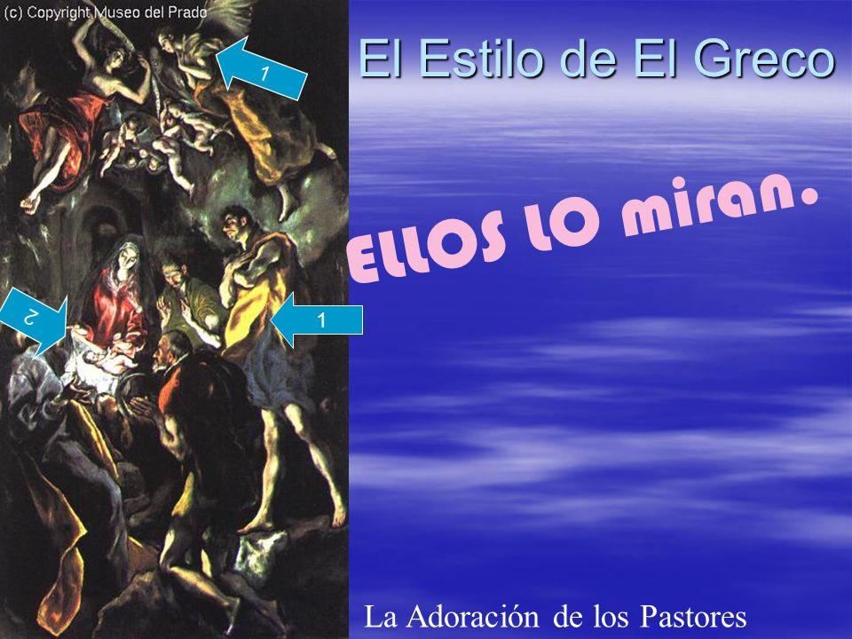 El Estilo de El Greco La Adoración de los Pastores 1 2 ELLOS LO miran. 1