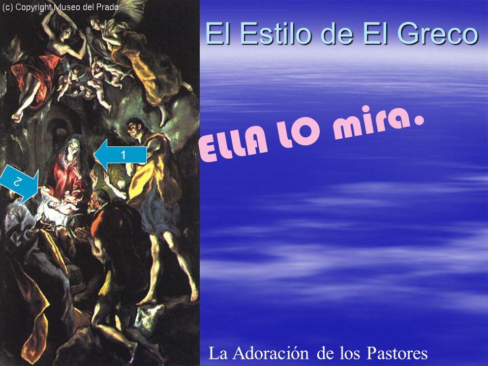 El Estilo de El Greco La Adoración de los Pastores 1 2 ELLA LO mira.