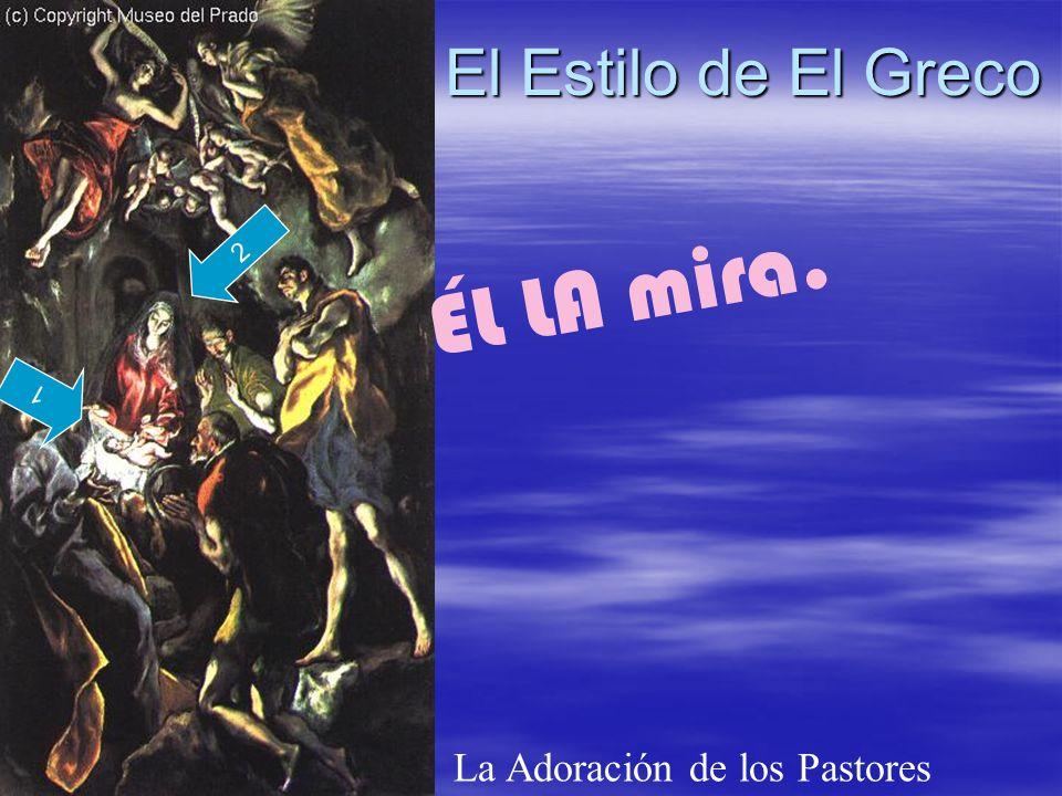El Estilo de El Greco La Adoración de los Pastores 2 1 ÉL LA mira.