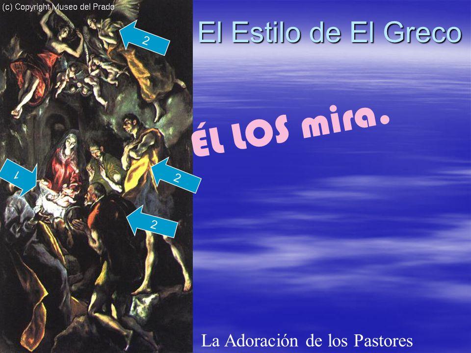 El Estilo de El Greco La Adoración de los Pastores 2 1 ÉL LOS mira. 2 2