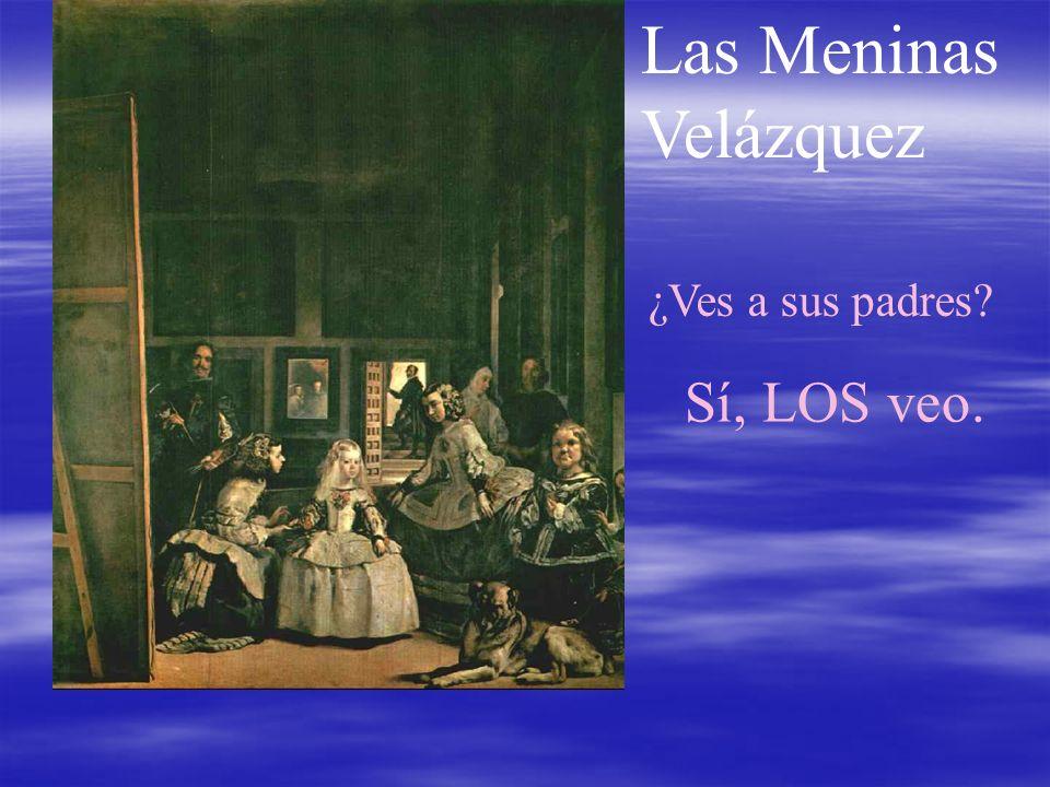 Las Meninas Velázquez ¿Ves a sus padres? Sí, LOS veo.