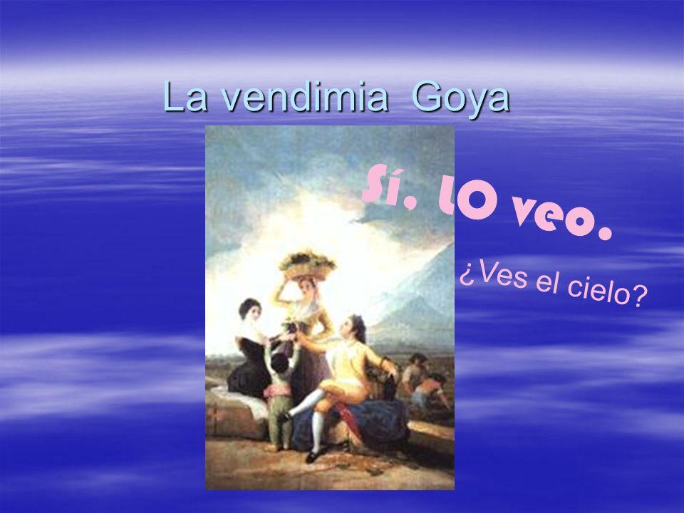 La vendimia Goya ¿Ves el cielo? Sí, LO veo.