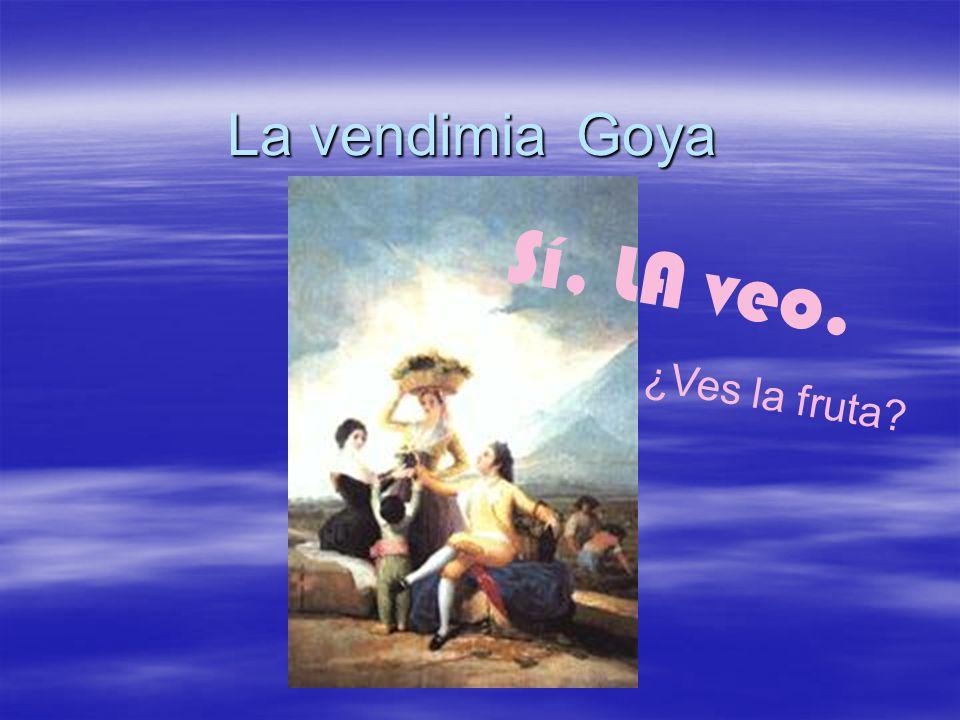 La vendimia Goya ¿Ves la fruta? Sí, LA veo.
