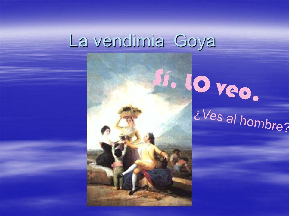 La vendimia Goya ¿Ves al hombre? Sí, LO veo.
