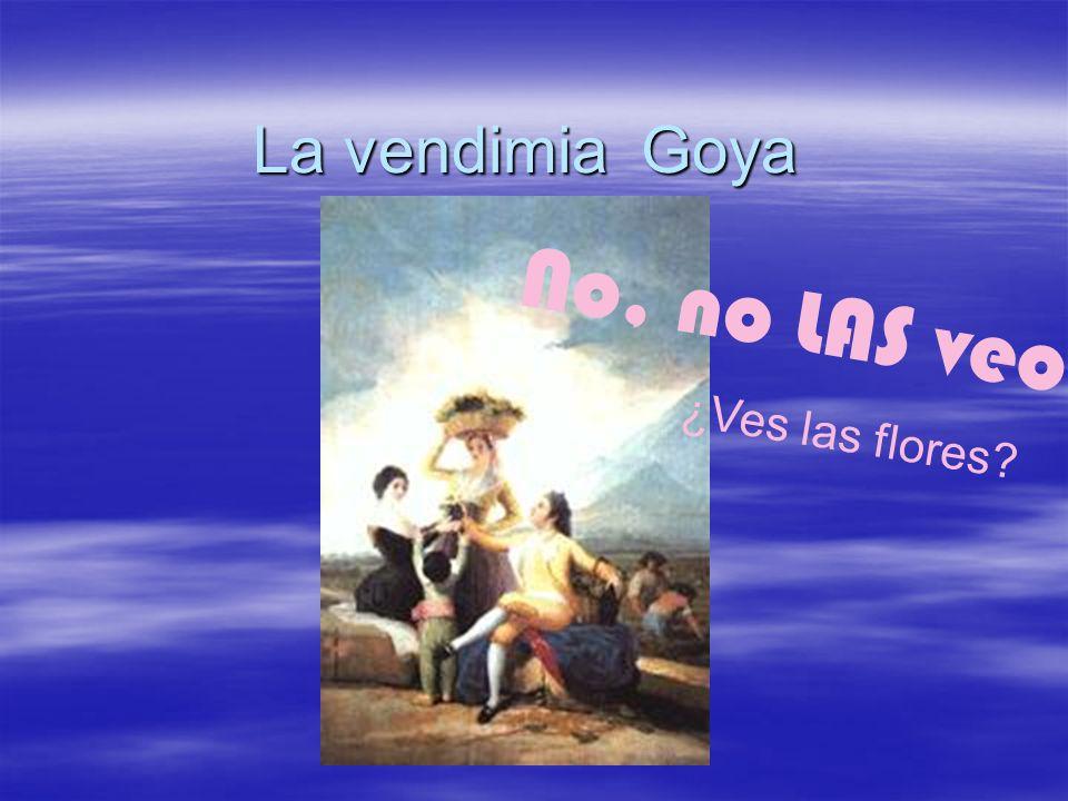 La vendimia Goya ¿Ves las flores? No, no LAS veo.