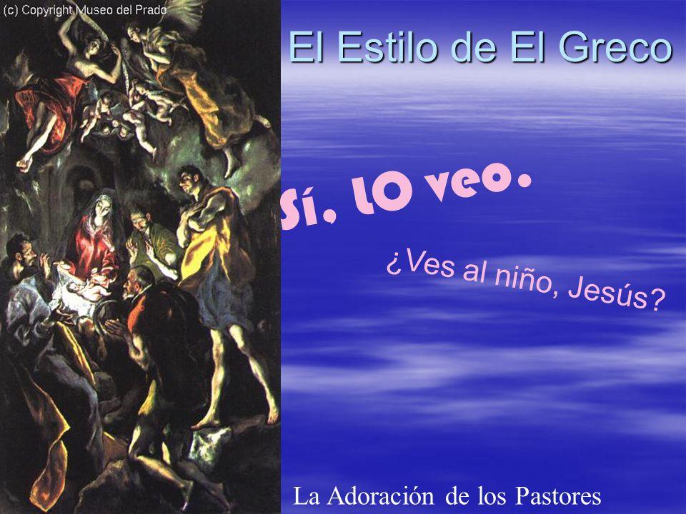 El Estilo de El Greco La Adoración de los Pastores Sí, LO veo. ¿Ves al niño, Jesús?
