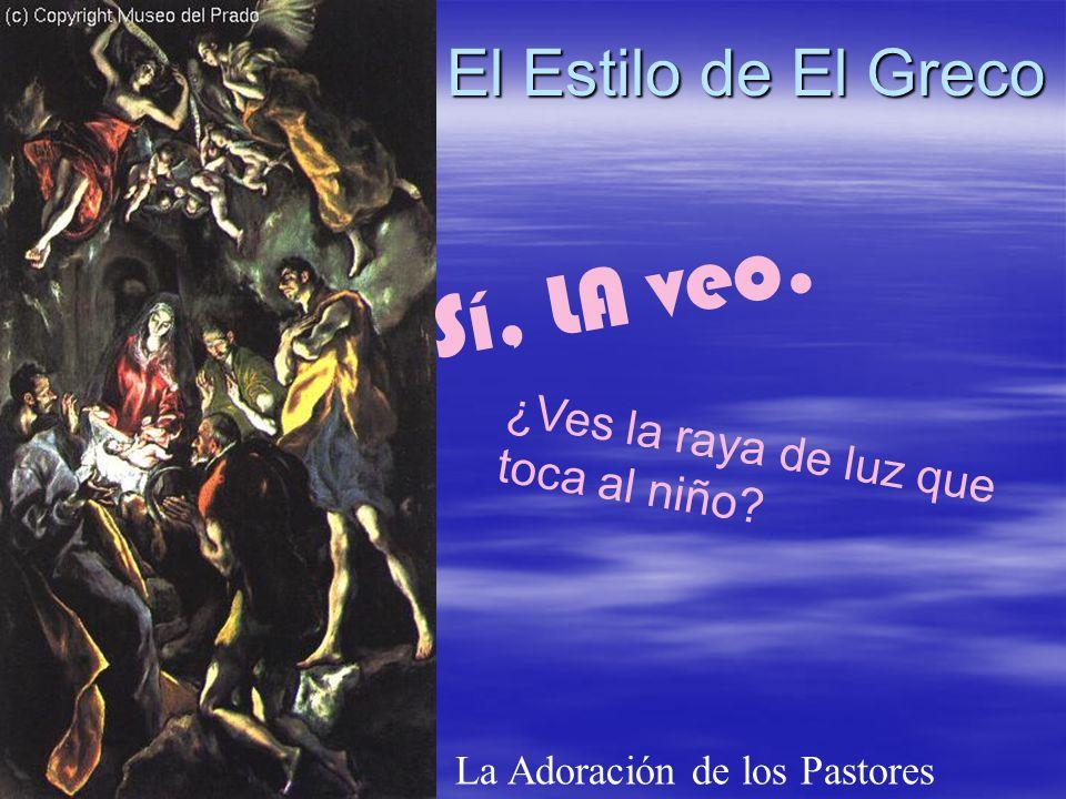 El Estilo de El Greco La Adoración de los Pastores Sí, LA veo. ¿Ves la raya de luz que toca al niño?