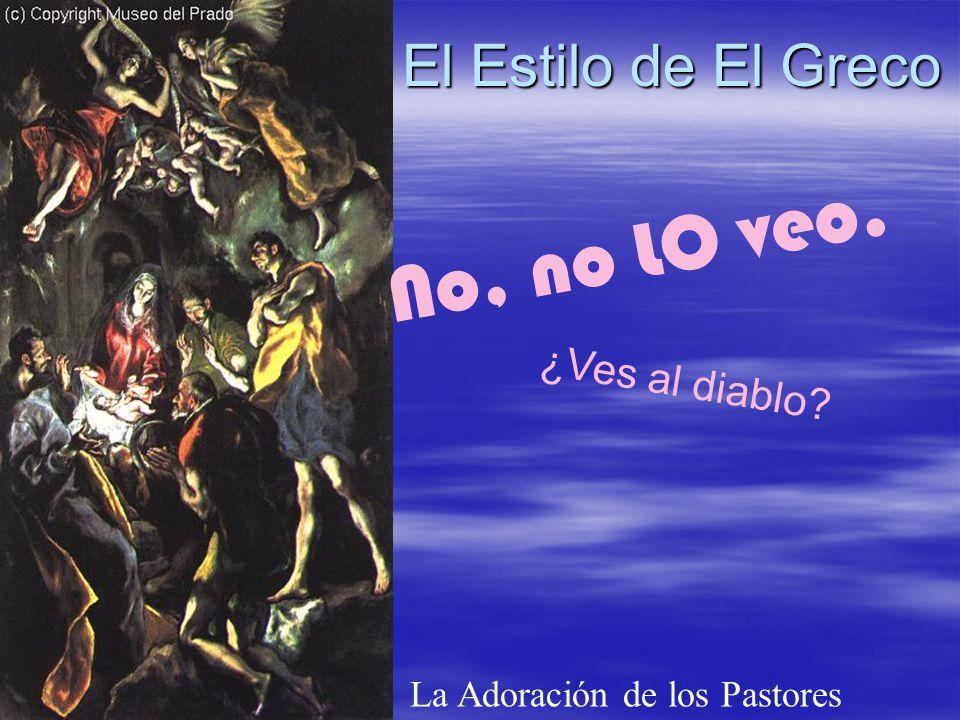 El Estilo de El Greco La Adoración de los Pastores No, no LO veo. ¿Ves al diablo?