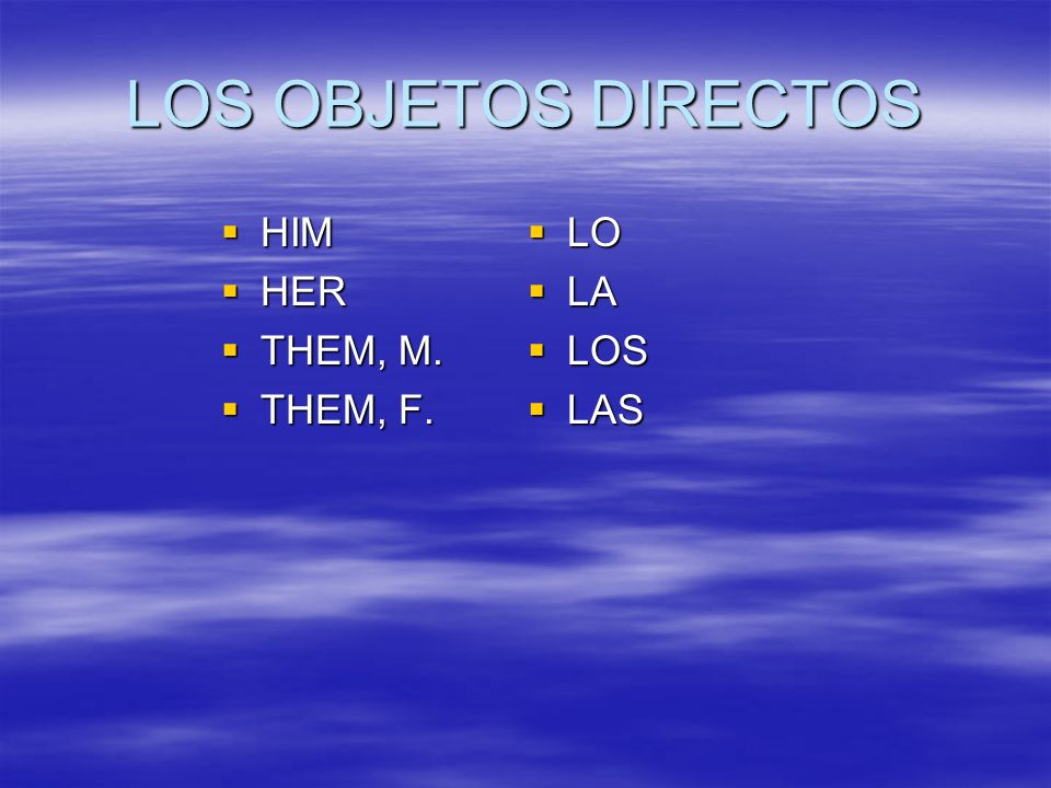 LOS OBJETOS DIRECTOS HIM HIM HER HER THEM, M. THEM, M. THEM, F. THEM, F. LO LO LA LA LOS LOS LAS LAS
