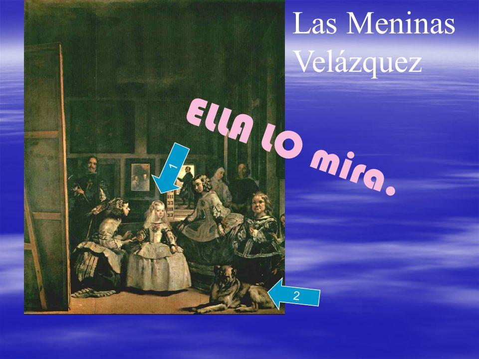 Las Meninas Velázquez ELLA LO mira. 1 2