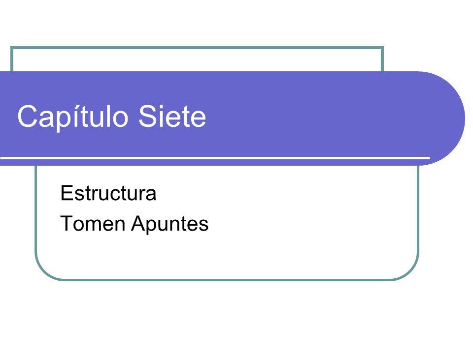Capítulo Siete Estructura Tomen Apuntes