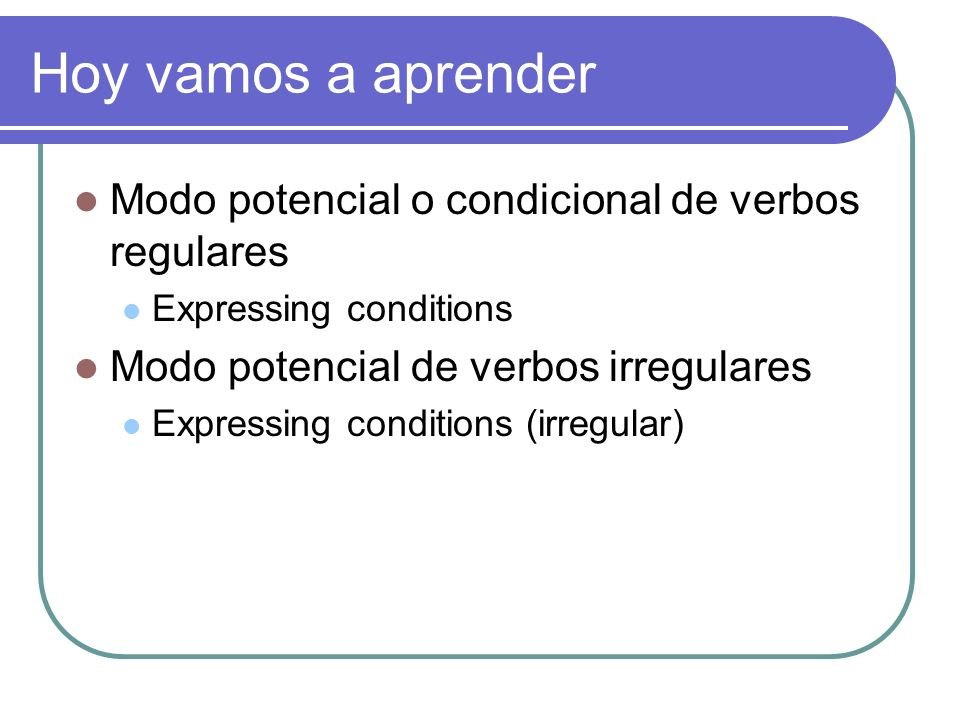 Modo potencial o condicional de verbos regulares As with the future, the infinitive is used as the stem for the conditional of regular verbs.
