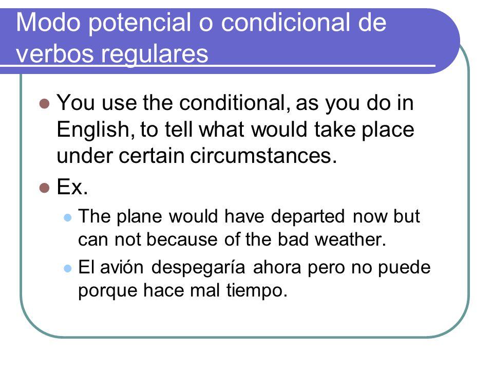 Modo potencial o condicional de verbos regulares The conditional is also used to soften requests.