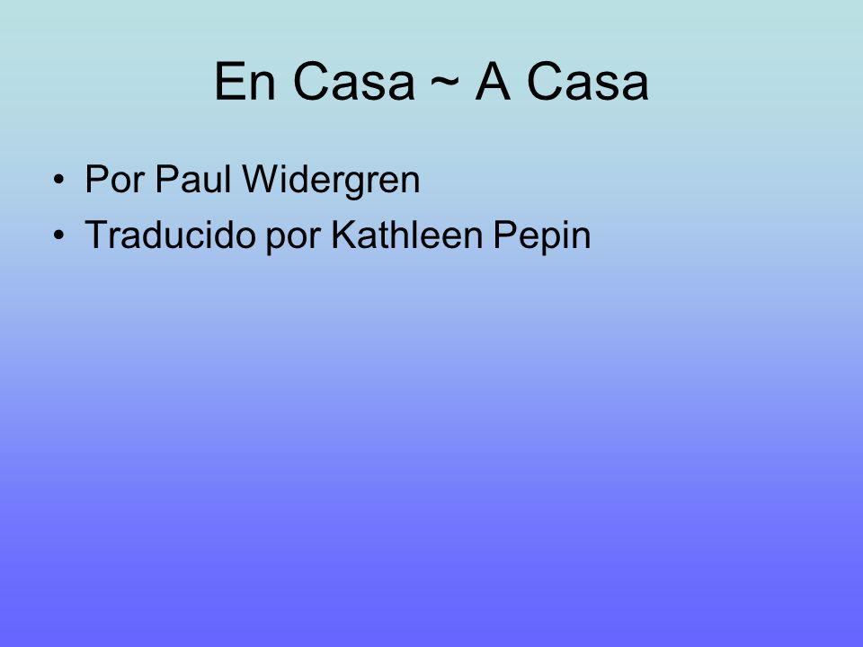 En Casa ~ A Casa Por Paul Widergren Traducido por Kathleen Pepin