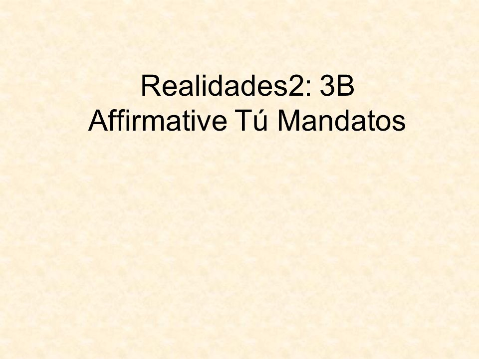 Realidades2: 3B Affirmative Tú Mandatos