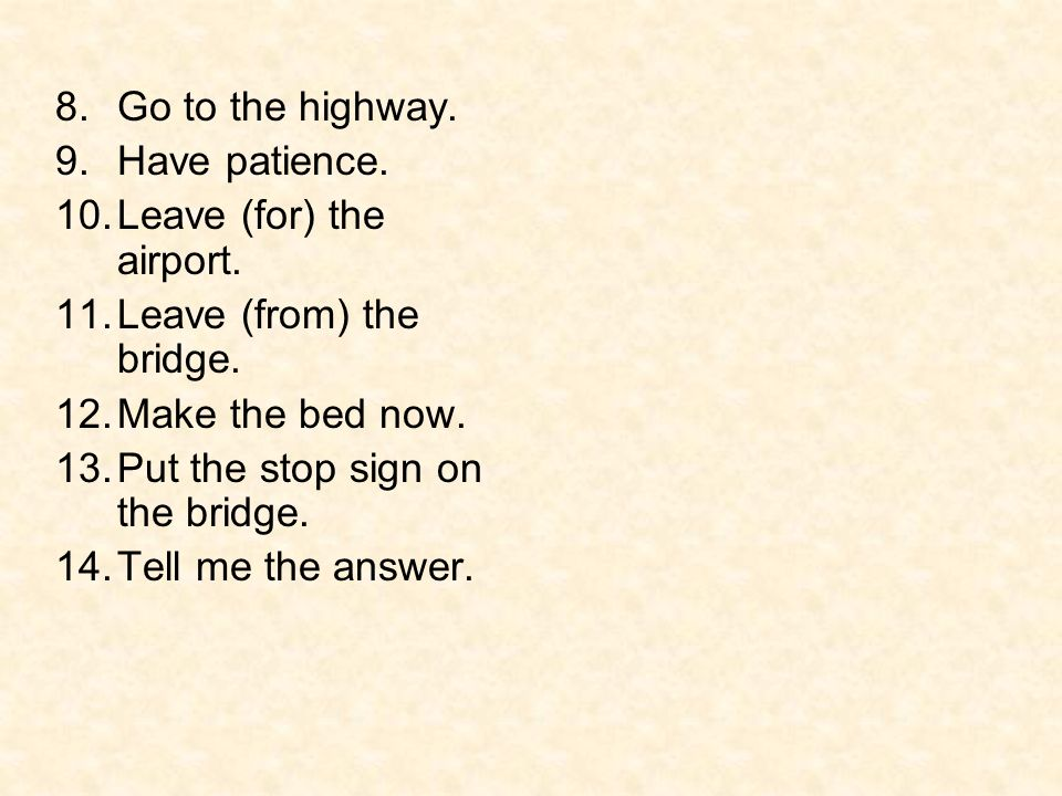 8.Go to the highway.9.Have patience. 10.Leave (for) the airport.