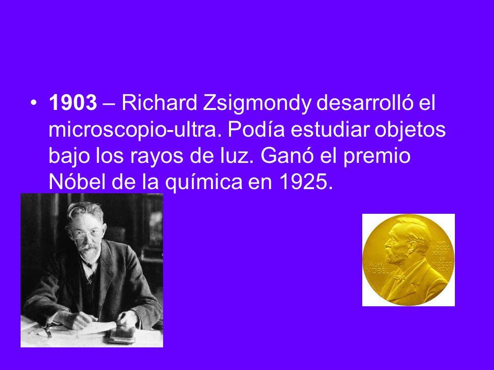 1903 – Richard Zsigmondy desarrolló el microscopio-ultra. Podía estudiar objetos bajo los rayos de luz. Ganó el premio Nóbel de la química en 1925.
