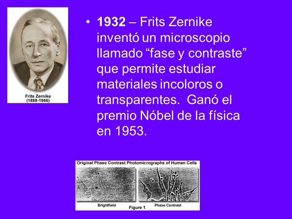 1932 – Frits Zernike inventó un microscopio llamado fase y contraste que permite estudiar materiales incoloros o transparentes. Ganó el premio Nóbel d