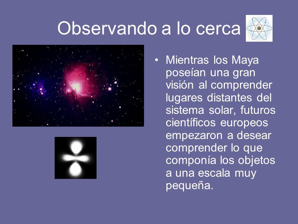 Observando a lo cerca Mientras los Maya poseían una gran visión al comprender lugares distantes del sistema solar, futuros científicos europeos empeza