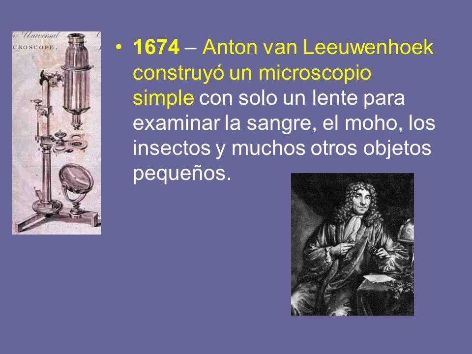 1674 – Anton van Leeuwenhoek construyó un microscopio simple con solo un lente para examinar la sangre, el moho, los insectos y muchos otros objetos p