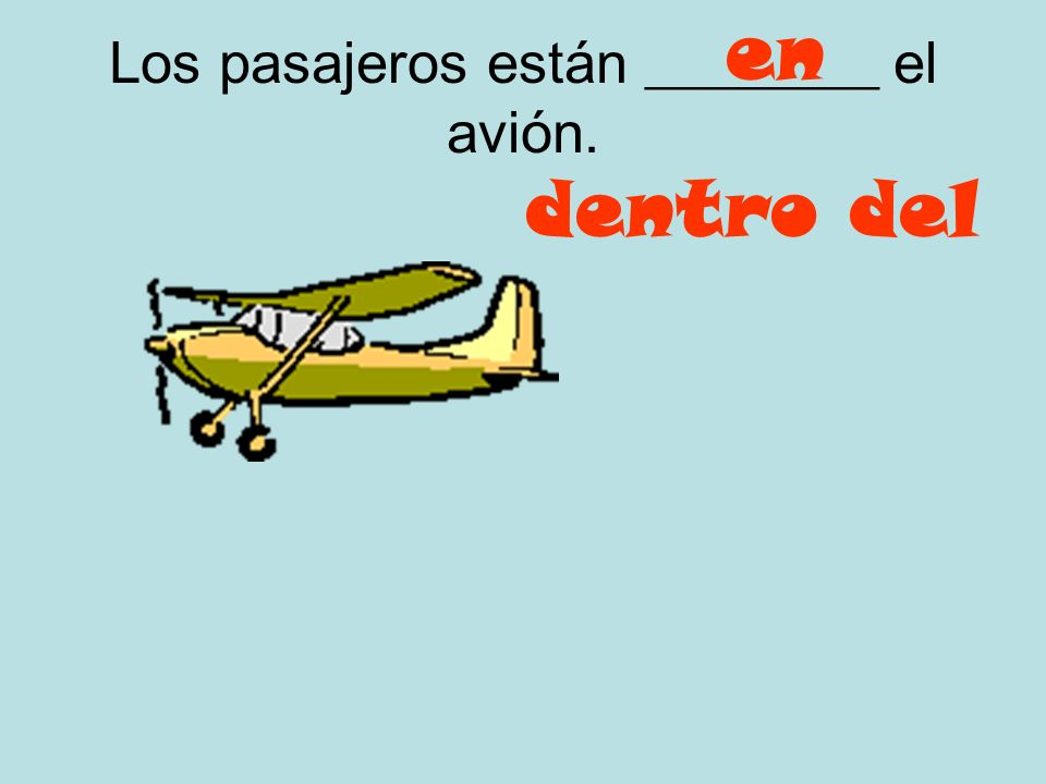 La dama está ________ el avión. sobre encima del