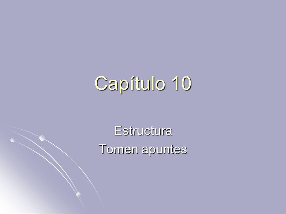 Capítulo 10 Estructura Tomen apuntes